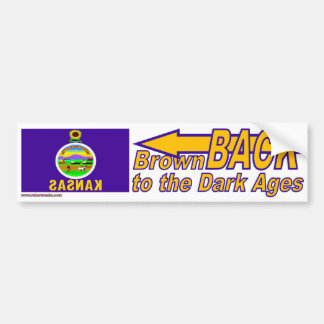 BrownBACK to the Dark Ages Bumper Sticker