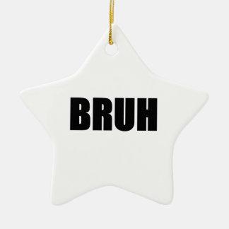 BRUH! Brother Street Slang Words Trendy Hipster Ceramic Star Decoration