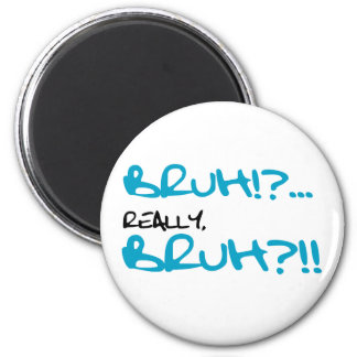 Bruh!? Really Bruh Funny Sayings 6 Cm Round Magnet