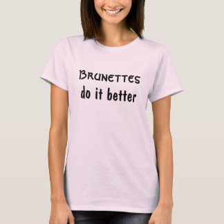"""Brunettes do it Better"" t-shirt"