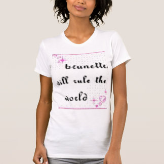 Brunetts will rule the world t shirts