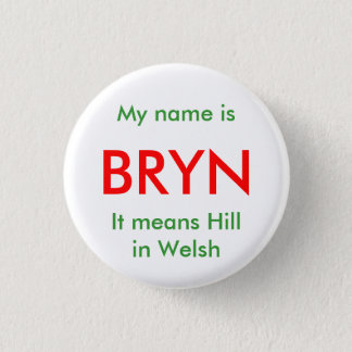 BRYN, My name isIt means Hill in Welsh 3 Cm Round Badge