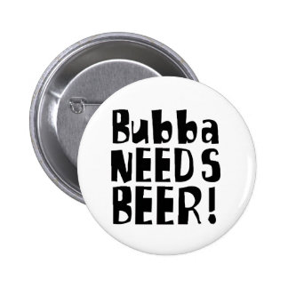 Bubba needs Beer! 6 Cm Round Badge