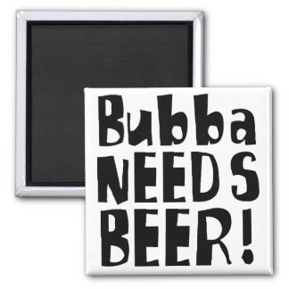 Bubba needs Beer! Square Magnet