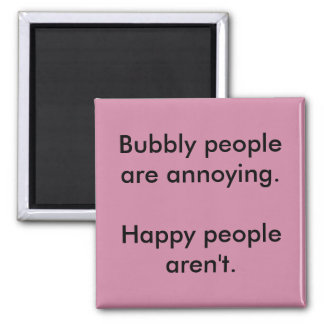 Bubbly People Are Annoying Funny Magnet
