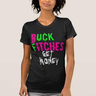 BUCK FITCHES, GET MONEY T-Shirt