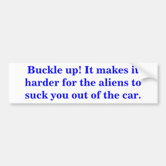 Buckle up! It makes it harder for the aliens ... Bumper Sticker