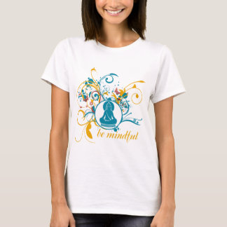 Buddha Be Mindful T-Shirt