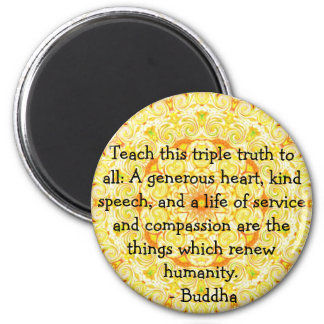 Buddha  QUOTATION - Teach this triple truth to.... 6 Cm Round Magnet