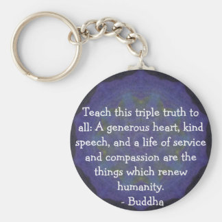 Buddha  QUOTATION - Teach this triple truth to.... Basic Round Button Key Ring