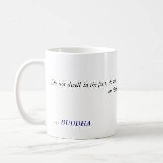 BUDDHA QUOTE -Do not dwell in the past Coffee Mug