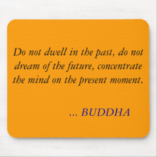 BUDDHA QUOTE -Do not dwell in the past Mouse Mat