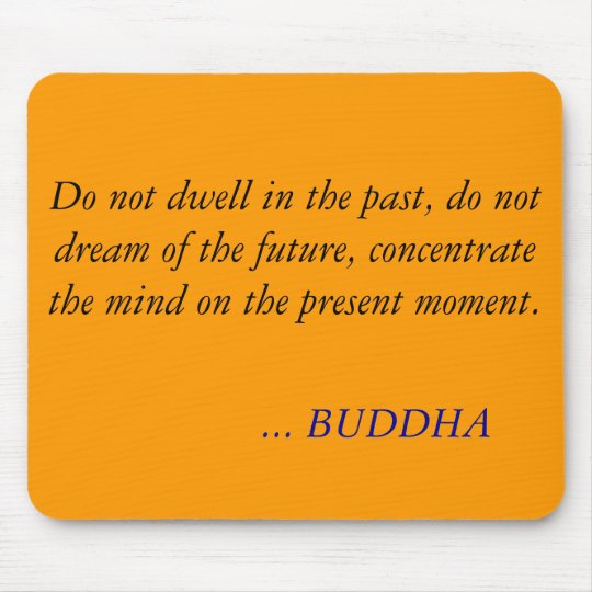 BUDDHA QUOTE -Do not dwell in the past