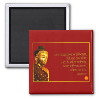 Buddha Quote ~ Have Compassion Square Magnet