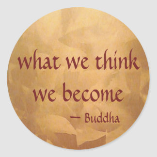 Buddha Quote; What We Think We Become Classic Round Sticker