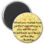 Buddha Quote - When you realise how perfect....... Fridge Magnet