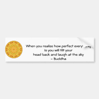 Buddha Quote - When you realize how perfect....... Bumper Sticker