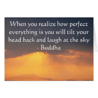 Buddha Quote - When you realize how perfect....... Greeting Card