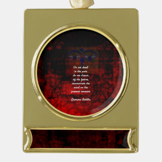 Buddha Uplifting Quote Don't Dwell In The Past Gold Plated Banner Ornament