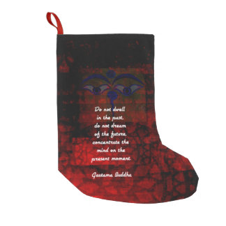 Buddha Uplifting Quote Don't Dwell In The Past Small Christmas Stocking