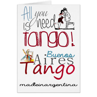 Buenos Aires Tango All you need is Tango Greeting Card