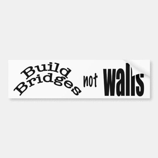 Build bridges not walls bumper sticker