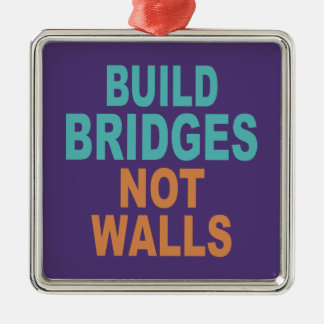 """Build Bridges Not Walls"" ornament"