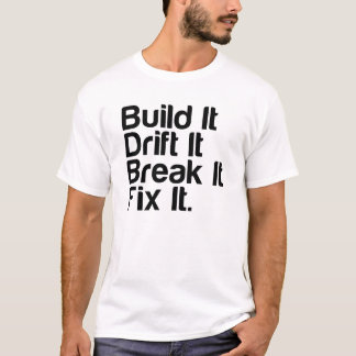 Build It, Drift It, Break It, Fix It. - Drift Car T-Shirt
