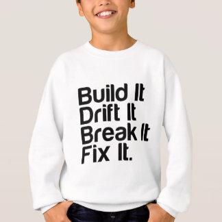 Build It, Drift It, Break It, FixIt - Drifting Car Sweatshirt