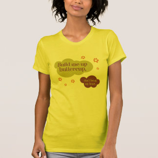 Build Me Up Buttercup T-Shirt