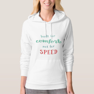 Built for Comfort Not for Speed Hoodie