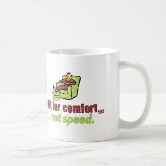 BUILT FOR COMFORT, NOT SPEED. COFFEE MUG
