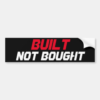 Built Not Bought Bumper Sticker
