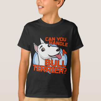 Bull Terrier - can you handle me? T-Shirt
