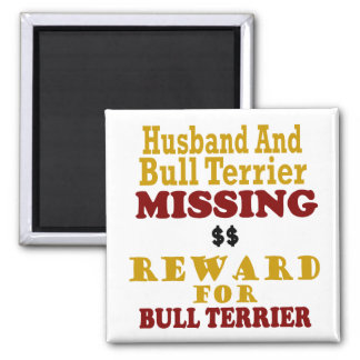 Bull Terrier  & Husband Missing Reward For Bull Te Square Magnet