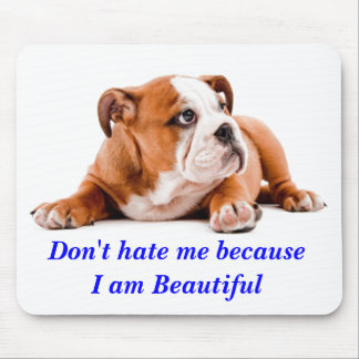Bulldog Don't Hate Me...I'm Beautiful Mousepad