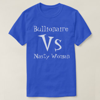 Bullionaire vs Nasty Woman T-Shirt
