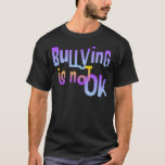 Bullying is NOT OK T-Shirt