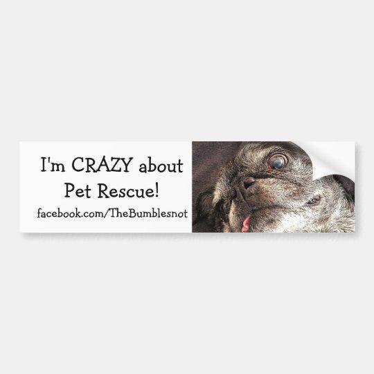 Bumblesnot bumper sticker: Crazy about Pet Rescue Bumper Sticker
