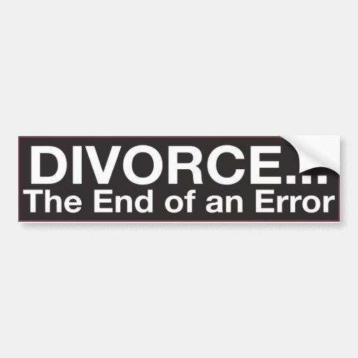Bumper Sticker : DIVORCE...The End of an Error