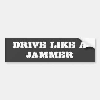 Bumper Sticker: Drive Like a Jammer Bumper Sticker