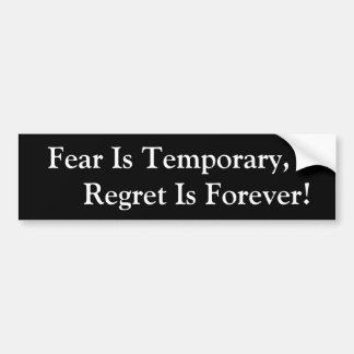 bumper sticker fear is temporary regret is forever