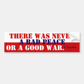 Bumper Sticker Franklin quote Never a good war or