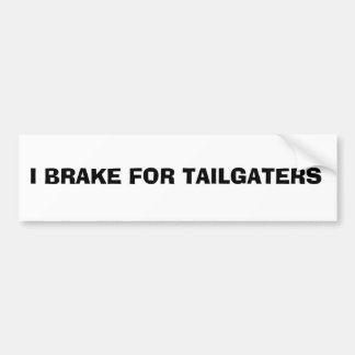 bumper sticker: I BRAKE FOR TAILGATERS Bumper Sticker