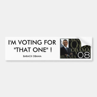 BUMPER STICKER I M VOTING FOR THAT ONE