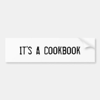 Bumper Sticker It s A Cookbook