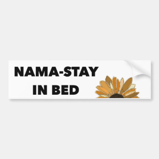 "Bumper Sticker, ""Nama-Stay in Bed"" with Sunflower Bumper Sticker"