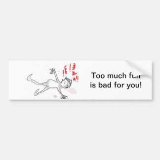 Bumper Sticker - Too much fun is bad for you!