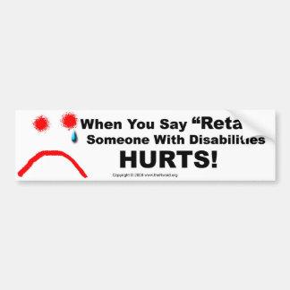 Bumper Sticker-When You Say Retard Someone Hurts Bumper Sticker