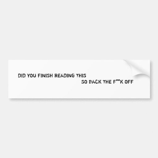BumperSticker|DidYouFinishReading... Bumper Stickers